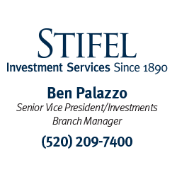 Stifel Investment Services - since 1890 - Ben Palazzo - Senior Vice President/Investments - Branch Manager - 520-209-7400